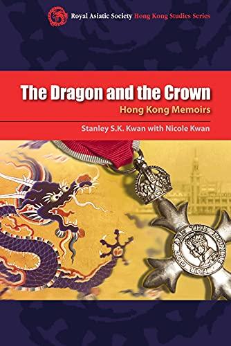 The Dragon and the Crown - Hong Kong Memoirs (Paperback): Stanley S. K. Kwan, Nicole Kwan