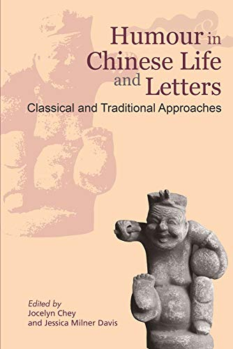 Humour in Chinese Life and Letters: Volume 1: Classical and Traditional Approaches (Hardback): ...