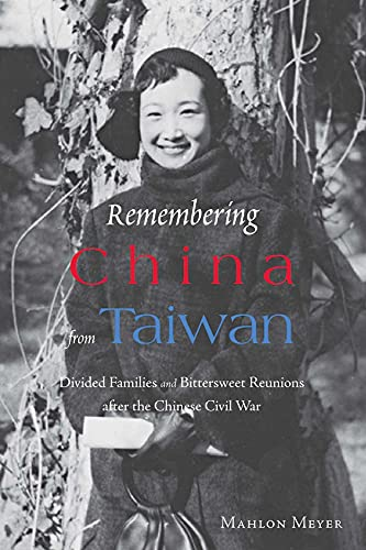 9789888083862: Remembering China from Taiwan: Divided Families and Bittersweet Reunions after the Chinese Civil War