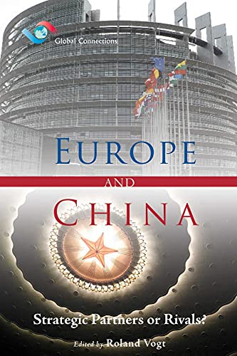 Europe and China: Strategic Partners or Rivals? (Global Connections): Vogt, Roland