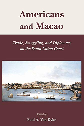 9789888083923: Americans and Macao: Trade, Smuggling and Diplomacy on the South China Coast