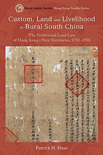 9789888139088: Custom, Land, and Livelihood in Rural South China: The Traditional Land Law of Hong Kong's New Territories, 1750–1950 (Royal Asiatic Society Hong Kong Studies Series)