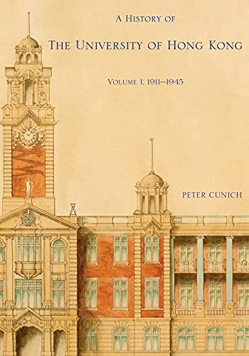 A History of the University of Hong Kong: 1911-1945 (Hardback): Peter Cunich