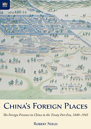China's Foreign Places: The Foreign Presence in China in the Treaty Port Era, 1840-1943: Nield...