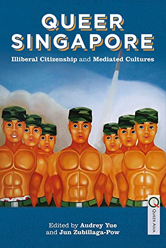 Queer Singapore: Illiberal Citizenship and Mediated Cultures (Queer Asia)