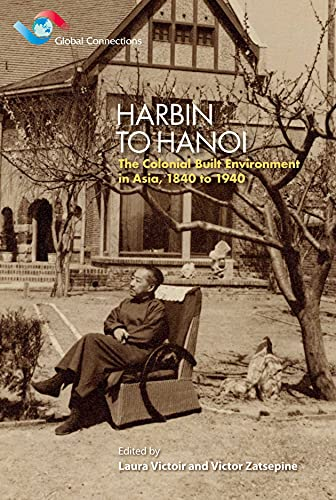 9789888139422: Harbin to Hanoi: The Colonial Built Environment in Asia, 1840 to 1940