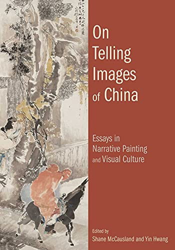 On Telling Images of China: Essays in Narrative Painting and Visual Culture