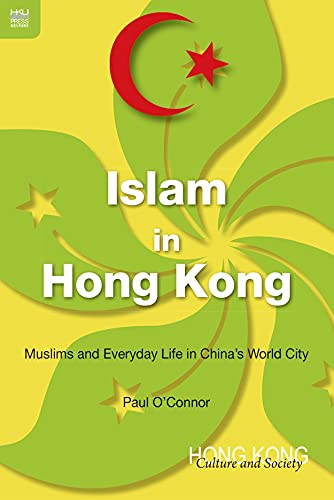 Islam in Hong Kong: Muslims and Everyday: O'Connor, Paul