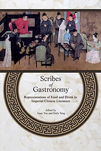9789888139989: Scribes of Gastronomy: Representations of Food and Drink in Imperial Chinese Literature