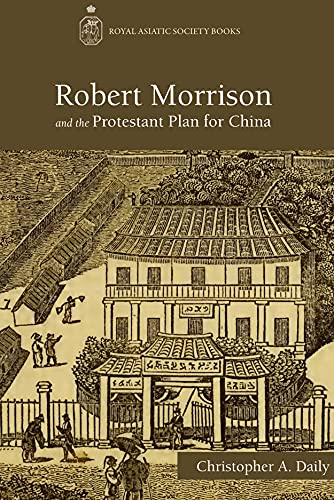 Robert Morrison and the Protestant Plan for China (Hardback): Christopher Daily