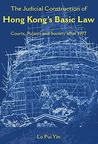 The Judicial Construction of Hong Kong s Basic Law: Courts, Politics, and Society After 1997 (...