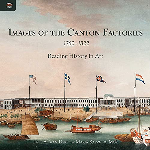 9789888208555: Images of the Canton Factories 1760-1822: Reading History in Art