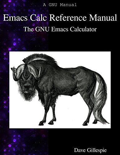 Emacs Calc Reference Manual: The GNU Emacs: Gillespie, Dave