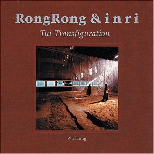 RongRong & Inri: Tui-Transfiguration: Hung, Wu (Editor)/