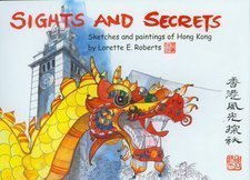 Sights and Secrets Sketches and Paintings of: Roberts, Lorette E.