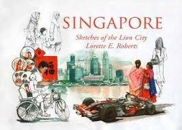 Singapore . Sketches of the Lion City: Lorette E. Roberts