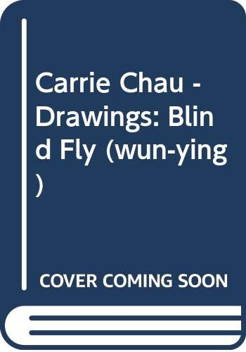 Blind fly (wun-ying) :; Carrie Chau drawings: Chau, Carrie