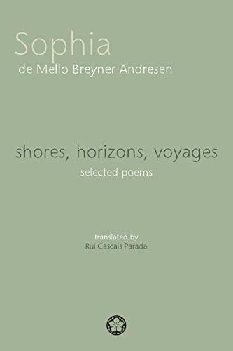 Shores, Horizons, Voyages.: Selected Poems (Paperback): Sophia de Mello