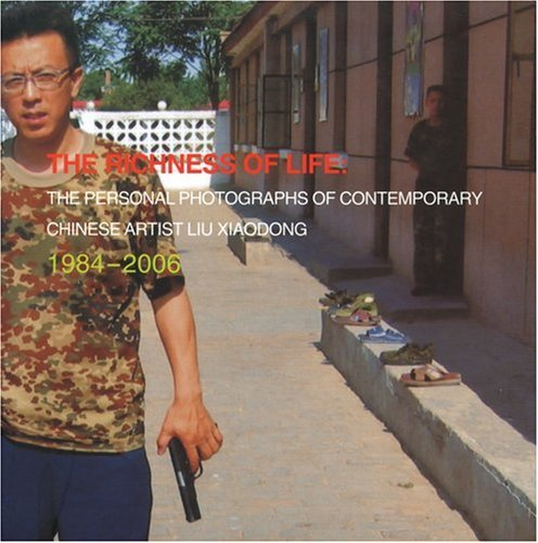 The Richness of Life: Personal Photographs of Contemporary Chinese Artist Liu Xiaodong (Paperback)