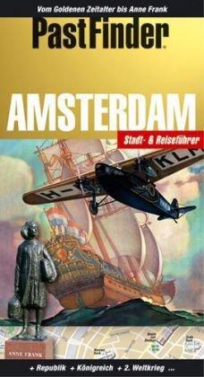 9789889978785: PastfFinder Amsterdam: Vom Goldenen Zeitalter bis Anne Frank / Republik - Königreich - 2. Weltkrieg