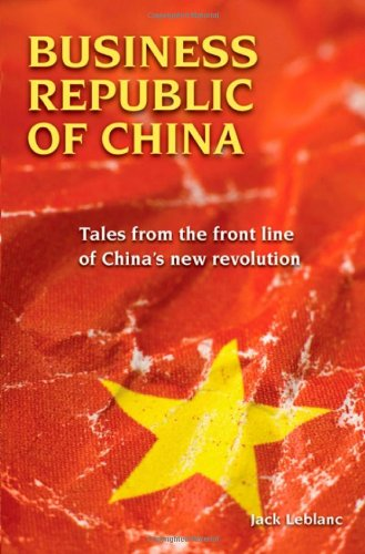 Business Republic of China: Tales from the: Jack LeBlanc