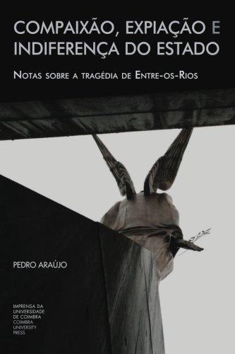 Compaixão, expiação e indiferença do Estado: notas sobre a tragédia de Entre-os-Rios Pedro Araújo Author