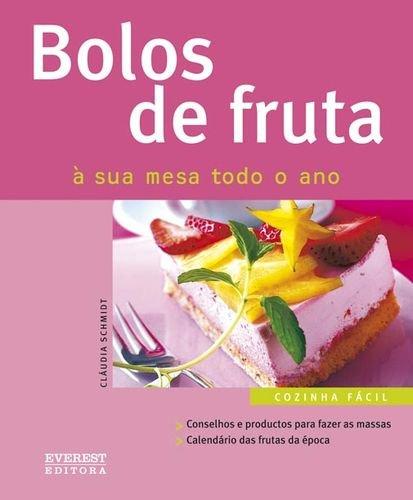 BOLOS DE FRUTA: A SUA MESA TODO: SCHMIDT, CLAUDIA