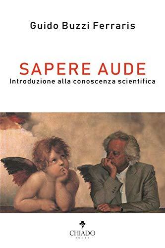 Sapere Aude. Introduzione alla conoscenza scientifica