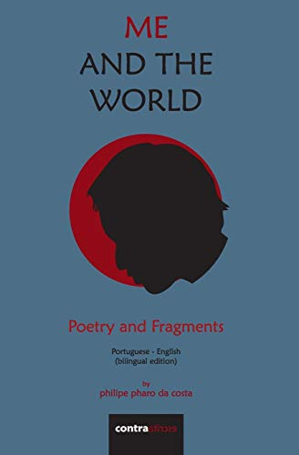Me and the World: Poetry and Fragments (Paperback) - Philipe Pharo Da Costa