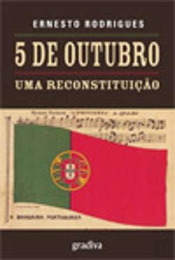 5 de outubro : uma reconstituicao: Rodrigues, Ernesto