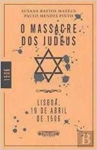9789896225216: O Massacre dos Judeus: Lisboa, 19 de Abril de 1506