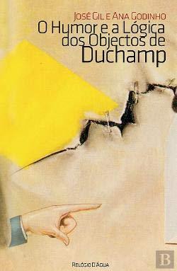 O Humor e a Lógica dos Objectos de Duchamp. - Josè Gil; Ana Godinho