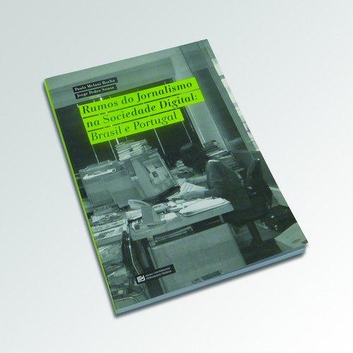 RUMOS JORNALISMO SOCIEDADE DIGITAL: PORTUGAL BRASIL: SOUSA, JORGE PEDRO