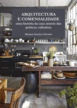 9789896583347: ARQUITECTURA E COMENSALIDADE UMA HISTÓRIA DA CASA ATRAVÉS DAS PRà TICAS CULINà RIAS