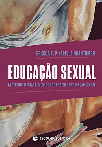 EDUCA€AO SEXUAL.MISTERIOS, MAGIAS E SEGREDOS DO PRAZ: KAPELLA NHANTUMBO, BRIGIDA