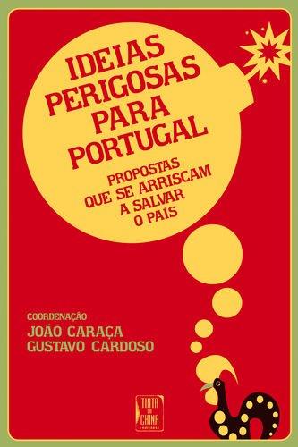 Ideias Perigosas Para Portugal: Caraça, Joâo/Cardoso, Gustavo