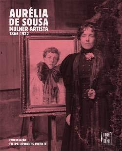 Aurélia de Sousa, mulher artista (1866-1922) /