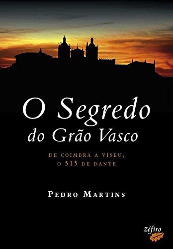 O SEGREDO DO GRAO VASCO: MARTINS, PEDRO