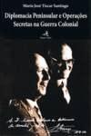 9789896892777: Diplomacia Peninsular e Operações Secretas na Guerra Colonial