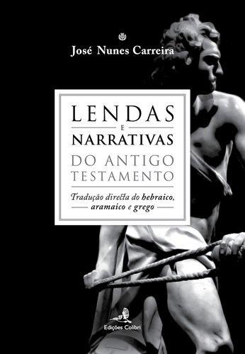 LENDAS E NARRATIVAS: DO ANTIGO TESTAMENTO: NUNES CARREIRA, JOSE