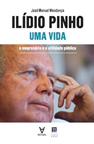 9789896941420: Ilídio Pinho - Uma Vida (Portuguese Edition)