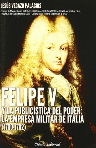 FELIPE V Y LA PUBLICISTICA DEL PODER - Vegazo Palacios, Jesús