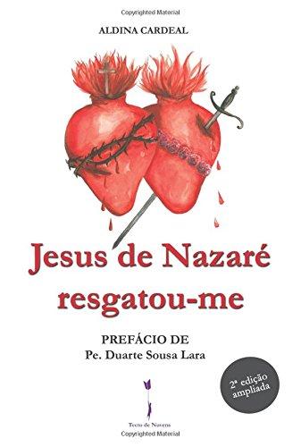 Jesus de Nazaré resgatou-me: Prefácio de Pe.: Aldina Cardeal