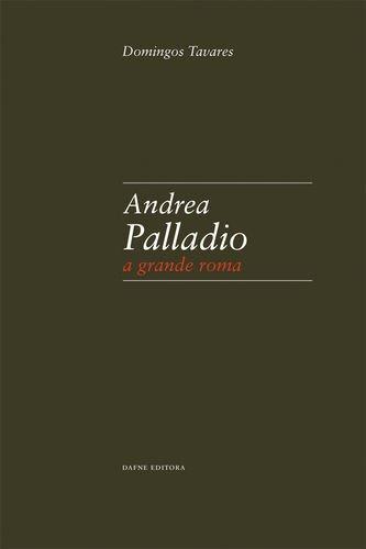 Andrea Palladio: A grande Roma: Tavares, Domingos