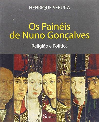 Os Painéis de NUNO GONCALVES : Religião e Política.: Henrique Seruca.