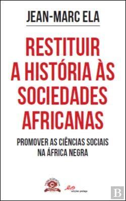 RESTITUIR A HISTORIA AS SOCIEDADES AFRICANAS: ELA, JEAN-MARC