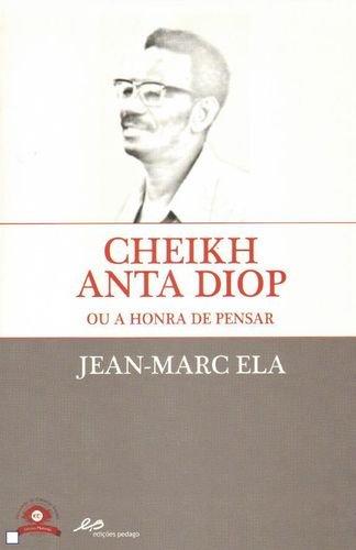 CHEIK ANTA DIOP OU A HONRA DE: ELA, JEAN-MARC