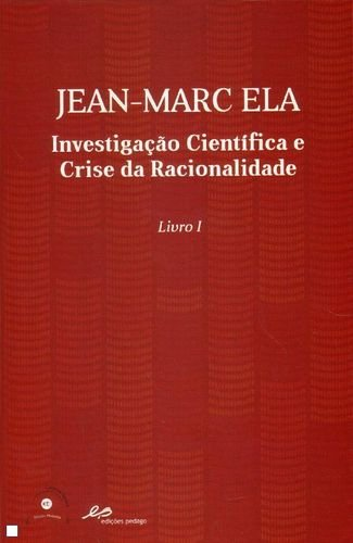 INVESTIGAÇAO CIENTIFICA E CRISE DA RACIONALIDADE: ELA, JEAN-MARC