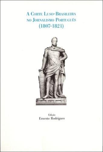 A corte luso-brasileira jornalismo portugues 1807-1821: Rodrigues, Ernesto