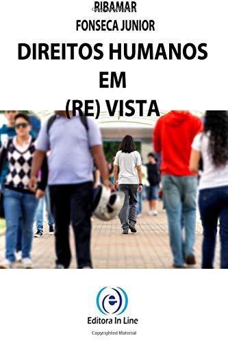 Direitos Humanos Em (Re) Vista (Paperback): Ribamar Fonseca Junior